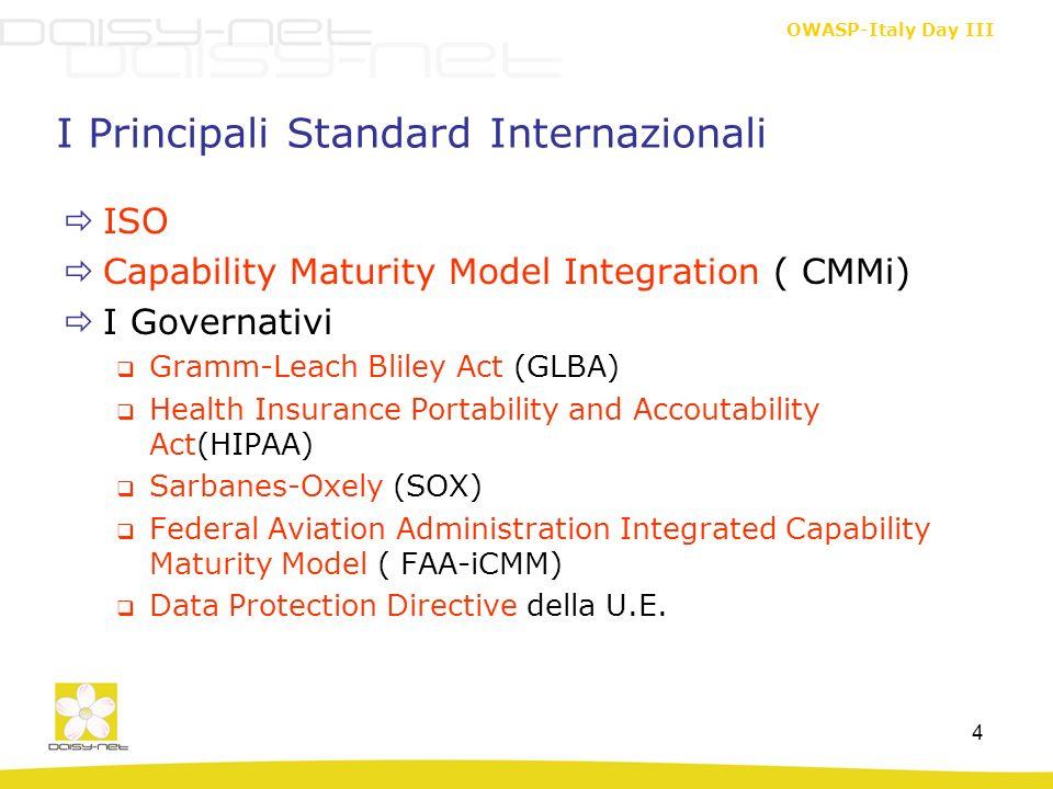 OWASP-Italy Day III 4 I Principali Standard Internazionali ISO Capability Maturity Model Integration ( CMMi) I Governativi Gramm-Leach Bliley Act (GLB
