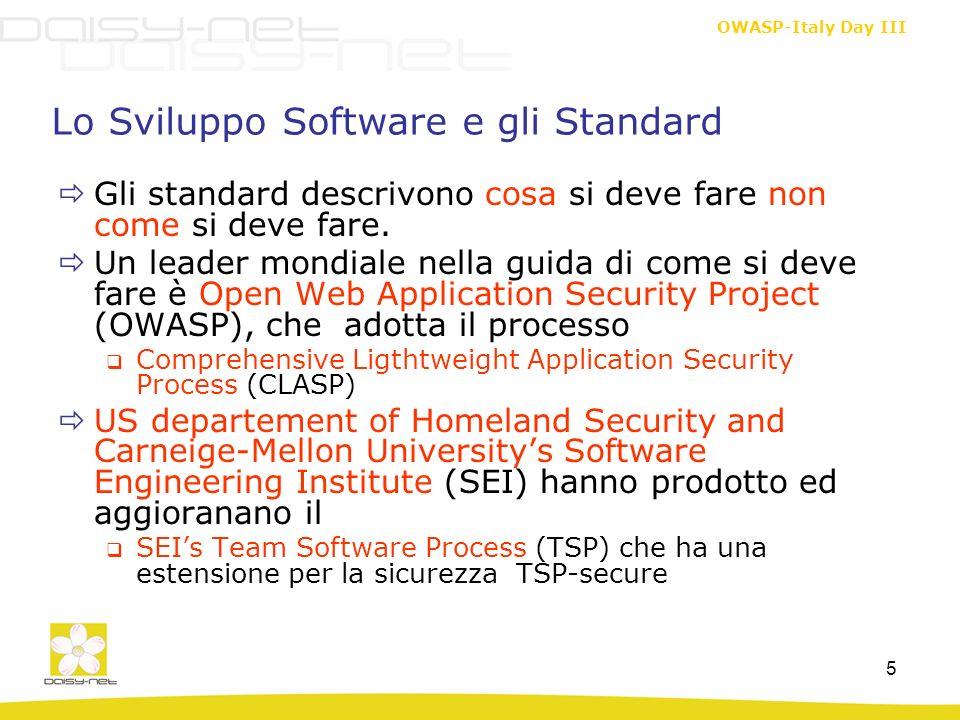 OWASP-Italy Day III 5 Lo Sviluppo Software e gli Standard Gli standard descrivono cosa si deve fare non come si deve fare. Un leader mondiale nella gu