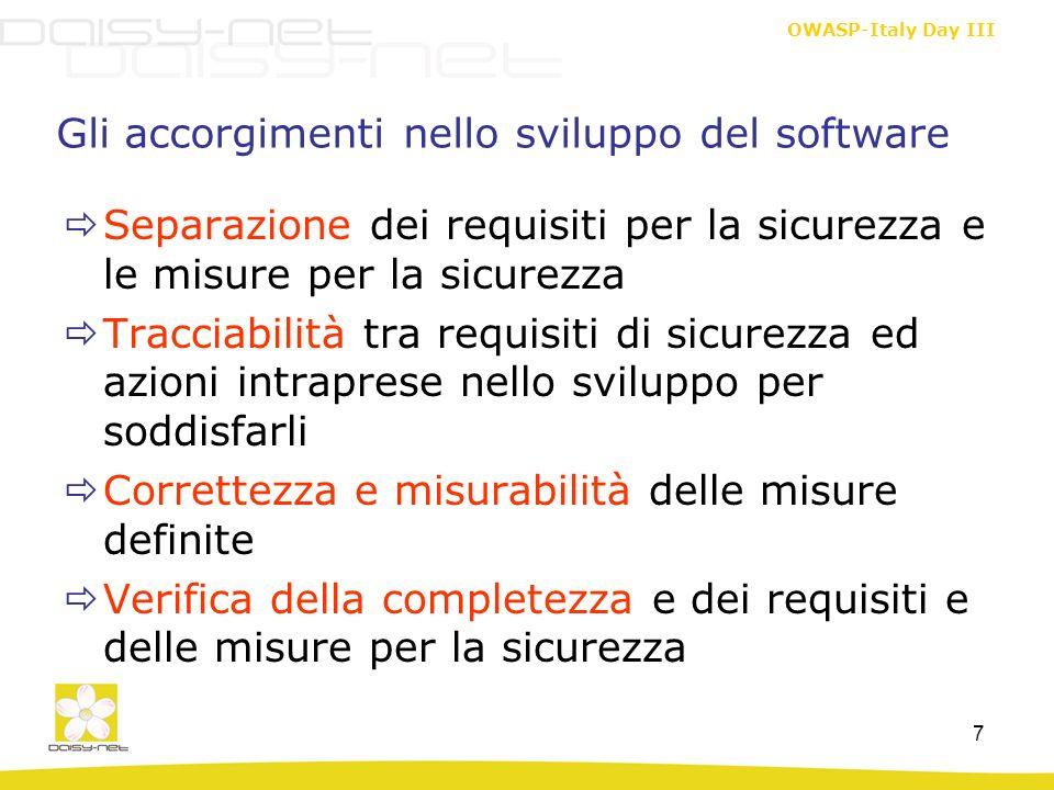 OWASP-Italy Day III 7 Gli accorgimenti nello sviluppo del software Separazione dei requisiti per la sicurezza e le misure per la sicurezza Tracciabili