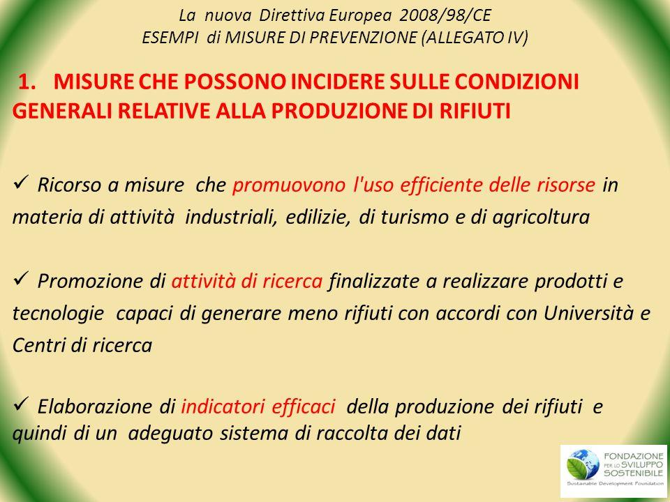 La nuova Direttiva Europea 2008/98/CE ESEMPI di MISURE DI PREVENZIONE (ALLEGATO IV) 1. MISURE CHE POSSONO INCIDERE SULLE CONDIZIONI GENERALI RELATIVE