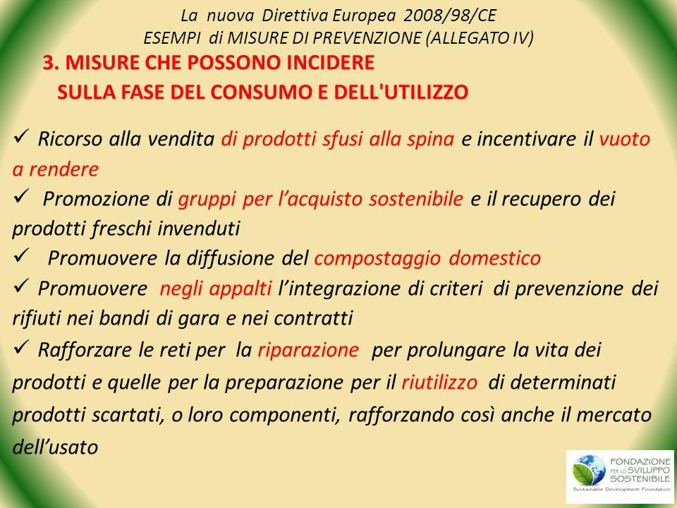 La nuova Direttiva Europea 2008/98/CE ESEMPI di MISURE DI PREVENZIONE (ALLEGATO IV) 3. MISURE CHE POSSONO INCIDERE SULLA FASE DEL CONSUMO E DELL'UTILI