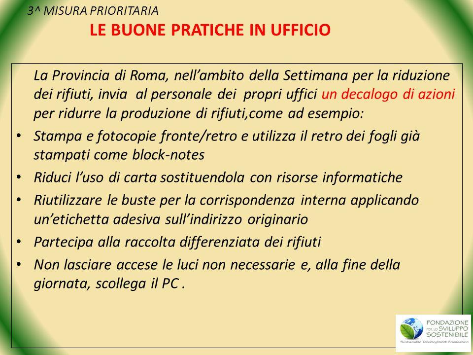 3^ MISURA PRIORITARIA LE BUONE PRATICHE IN UFFICIO La Provincia di Roma, nellambito della Settimana per la riduzione dei rifiuti, invia al personale d