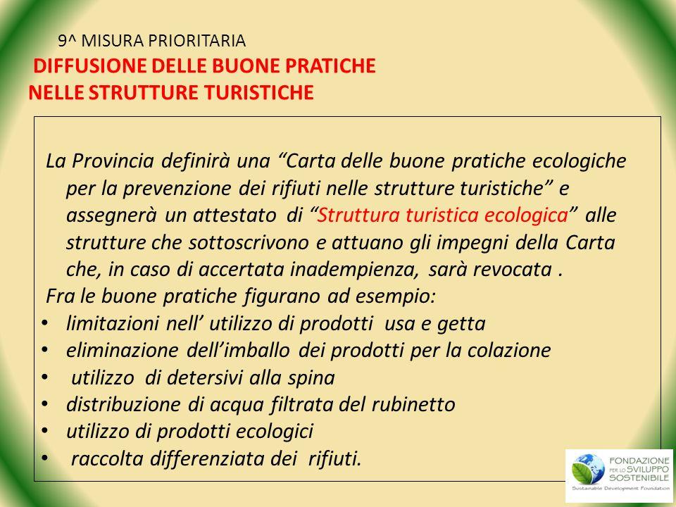 9^ MISURA PRIORITARIA DIFFUSIONE DELLE BUONE PRATICHE NELLE STRUTTURE TURISTICHE La Provincia definirà una Carta delle buone pratiche ecologiche per l
