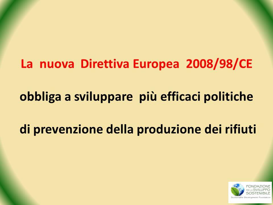 La nuova Direttiva Europea 2008/98/CE LA PREVENZIONE DEI RIFIUTI Producono prevenzione della produzione di rifiuti le misure che: - riducono la quantità degli scarti e degli sprechi, - preparano beni che sarebbero scartati per il riutilizzo, - allungano la vita utile dei prodotti.