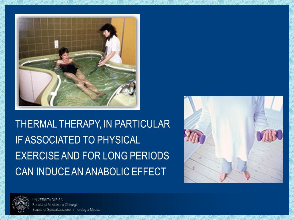 THERMAL THERAPY, IN PARTICULAR IF ASSOCIATED TO PHYSICAL EXERCISE AND FOR LONG PERIODS CAN INDUCE AN ANABOLIC EFFECT UNIVERSITÀ DI PISA Facoltà di Med