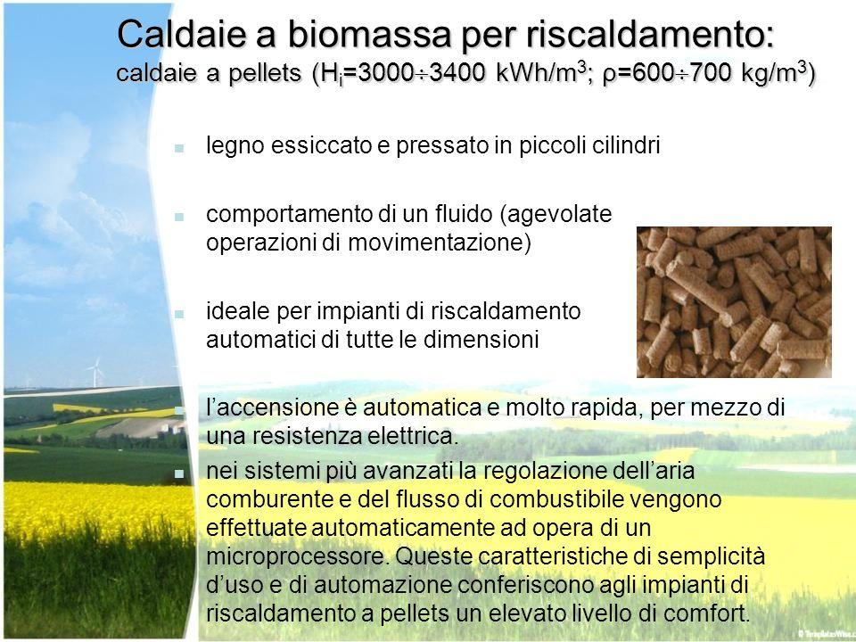 Caldaie a biomassa per riscaldamento: caldaie a pellets (H i =3000 3400 kWh/m 3 ; ρ=600 700 kg/m 3 ) legno essiccato e pressato in piccoli cilindri co