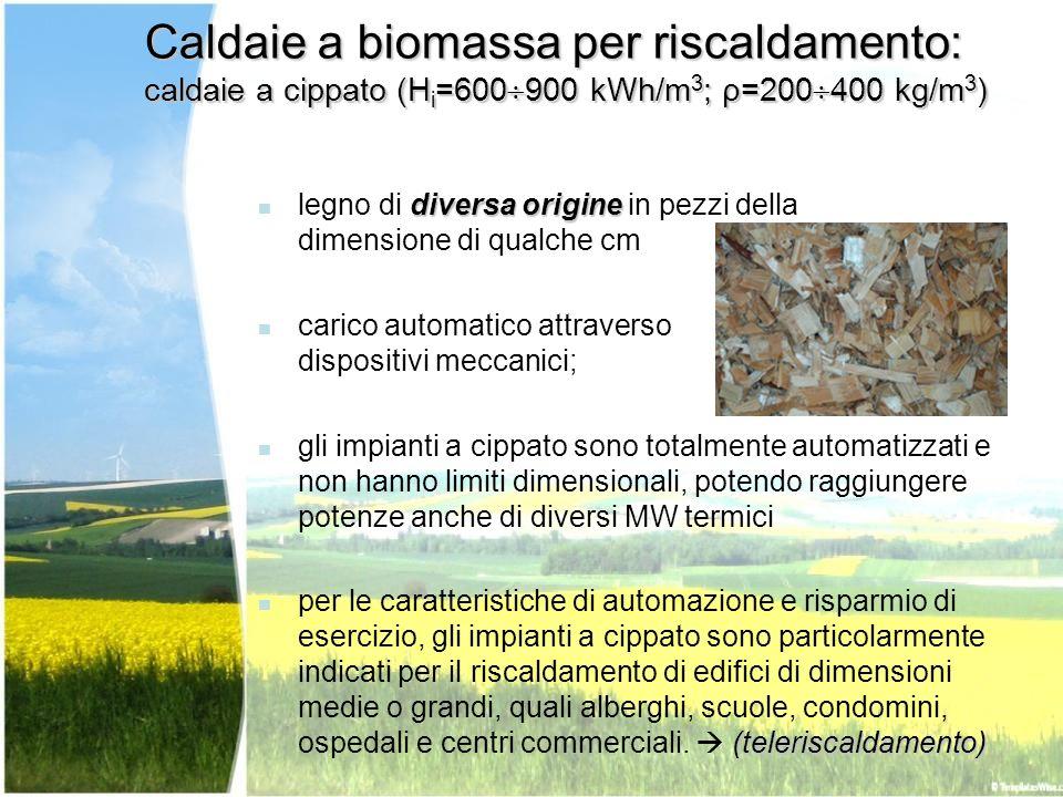 Caldaie a biomassa per riscaldamento: caldaie a cippato (H i =600 900 kWh/m 3 ; ρ=200 400 kg/m 3 ) diversa origine legno di diversa origine in pezzi d