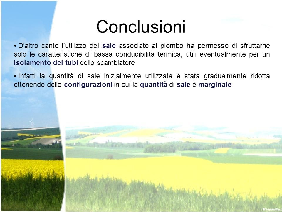 Conclusioni Daltro canto lutilizzo del sale associato al piombo ha permesso di sfruttarne solo le caratteristiche di bassa conducibilità termica, util