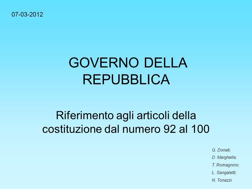 GOVERNO DELLA REPUBBLICA Riferimento agli articoli della costituzione dal numero 92 al 100 G. Donati; D. Marghella; T. Romagnino; L. Sangaletti; N. To