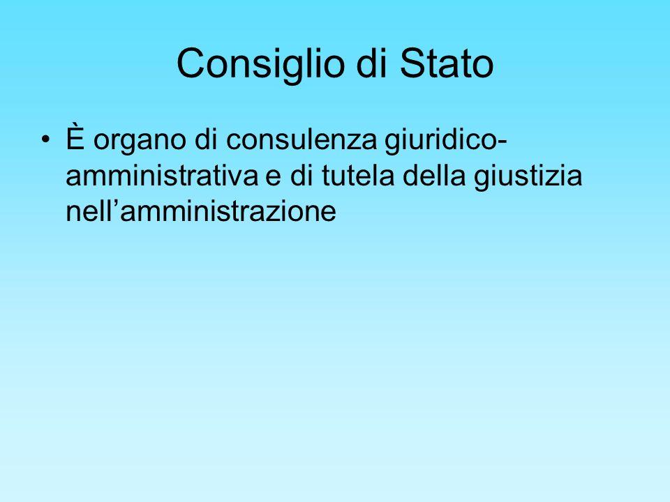 Consiglio di Stato È organo di consulenza giuridico- amministrativa e di tutela della giustizia nellamministrazione