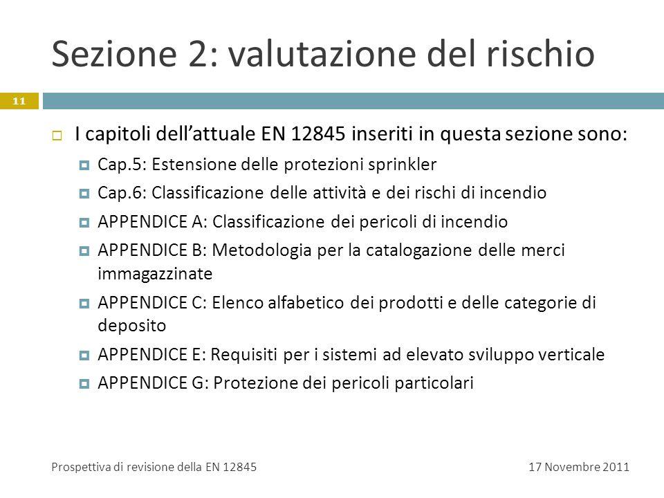 Sezione 2: valutazione del rischio I capitoli dellattuale EN 12845 inseriti in questa sezione sono: Cap.5: Estensione delle protezioni sprinkler Cap.6