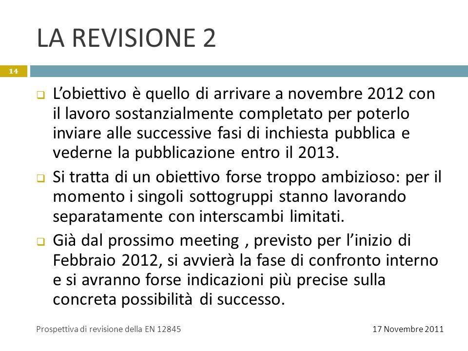 LA REVISIONE 2 Lobiettivo è quello di arrivare a novembre 2012 con il lavoro sostanzialmente completato per poterlo inviare alle successive fasi di in