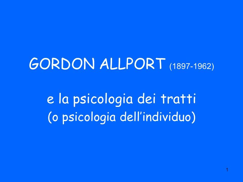1 GORDON ALLPORT (1897-1962) e la psicologia dei tratti (o psicologia dellindividuo)