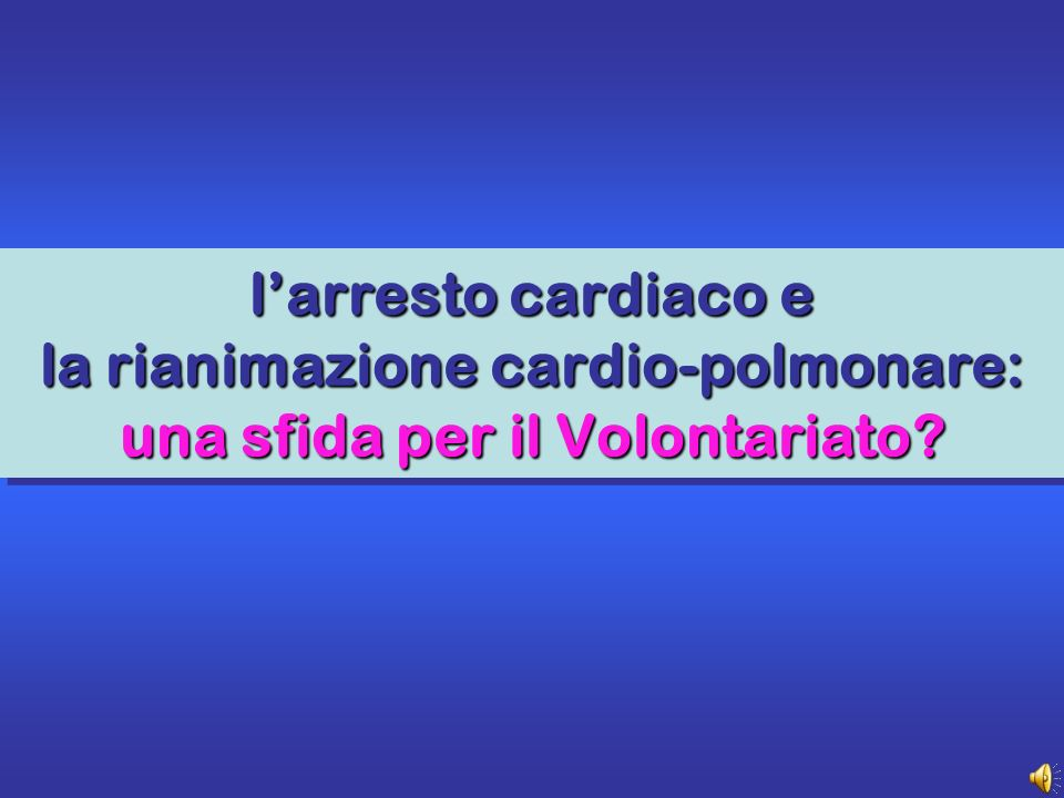 larresto cardiaco e la rianimazione cardio-polmonare: una sfida per il Volontariato?