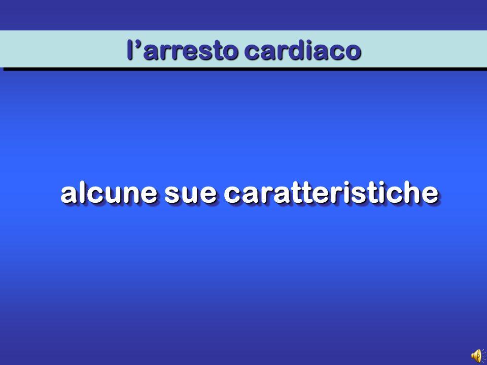 alcune sue caratteristiche alcune sue caratteristiche larresto cardiaco