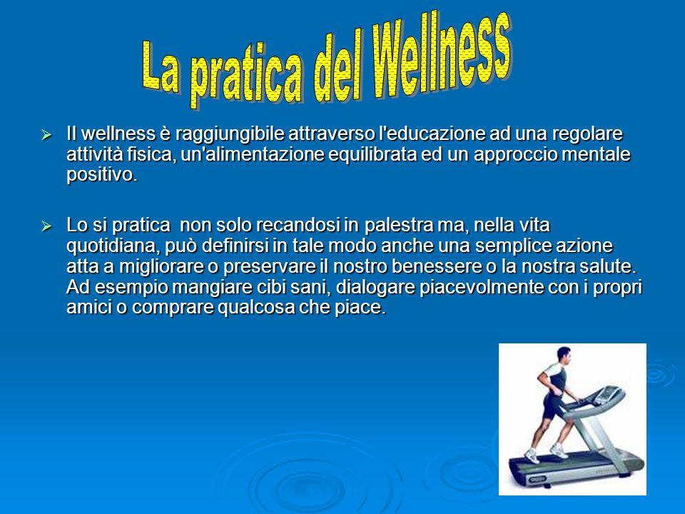 Il wellness è raggiungibile attraverso l'educazione ad una regolare attività fisica, un'alimentazione equilibrata ed un approccio mentale positivo. Il