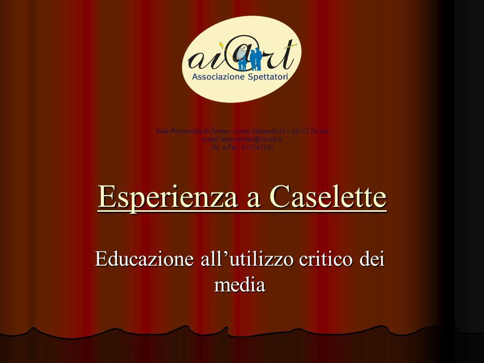 Esperienza a Caselette Educazione allutilizzo critico dei media Sede Provinciale di Torino – corso Matteotti 11 – 10121 Torino e-mail:aiart.torino@tis