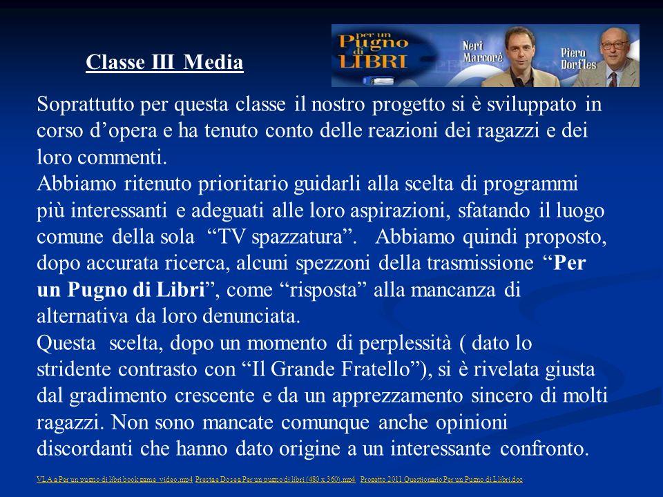 Classe III Media Soprattutto per questa classe il nostro progetto si è sviluppato in corso dopera e ha tenuto conto delle reazioni dei ragazzi e dei l