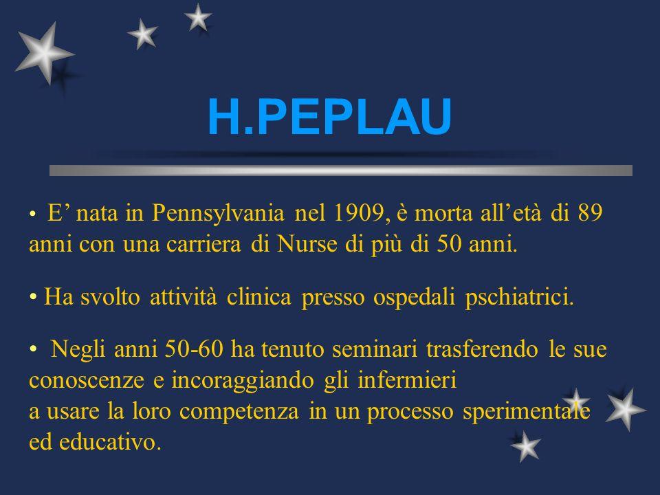 H.PEPLAU E nata in Pennsylvania nel 1909, è morta alletà di 89 anni con una carriera di Nurse di più di 50 anni. Ha svolto attività clinica presso osp