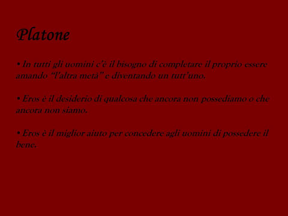 Platone In tutti gli uomini cè il bisogno di completare il proprio essere amando laltra metà e diventando un tuttuno. Eros è il desiderio di qualcosa