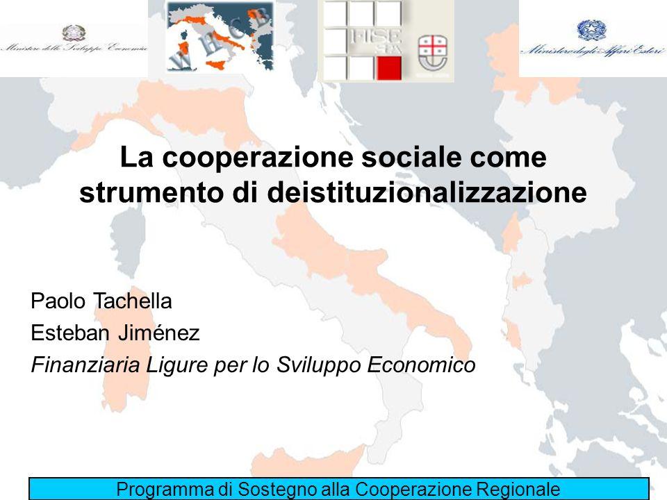 La cooperazione sociale come strumento di deistituzionalizzazione Paolo Tachella Esteban Jiménez Finanziaria Ligure per lo Sviluppo Economico Programm