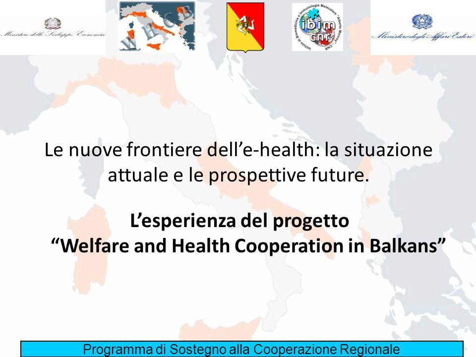 Programma di Sostegno alla Cooperazione Regionale Le nuove frontiere delle-health: la situazione attuale e le prospettive future. Lesperienza del prog
