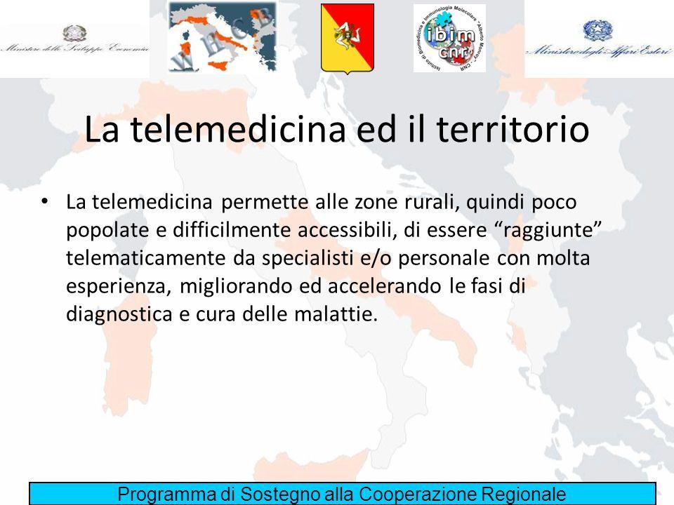 Programma di Sostegno alla Cooperazione Regionale La telemedicina ed il territorio La telemedicina permette alle zone rurali, quindi poco popolate e d