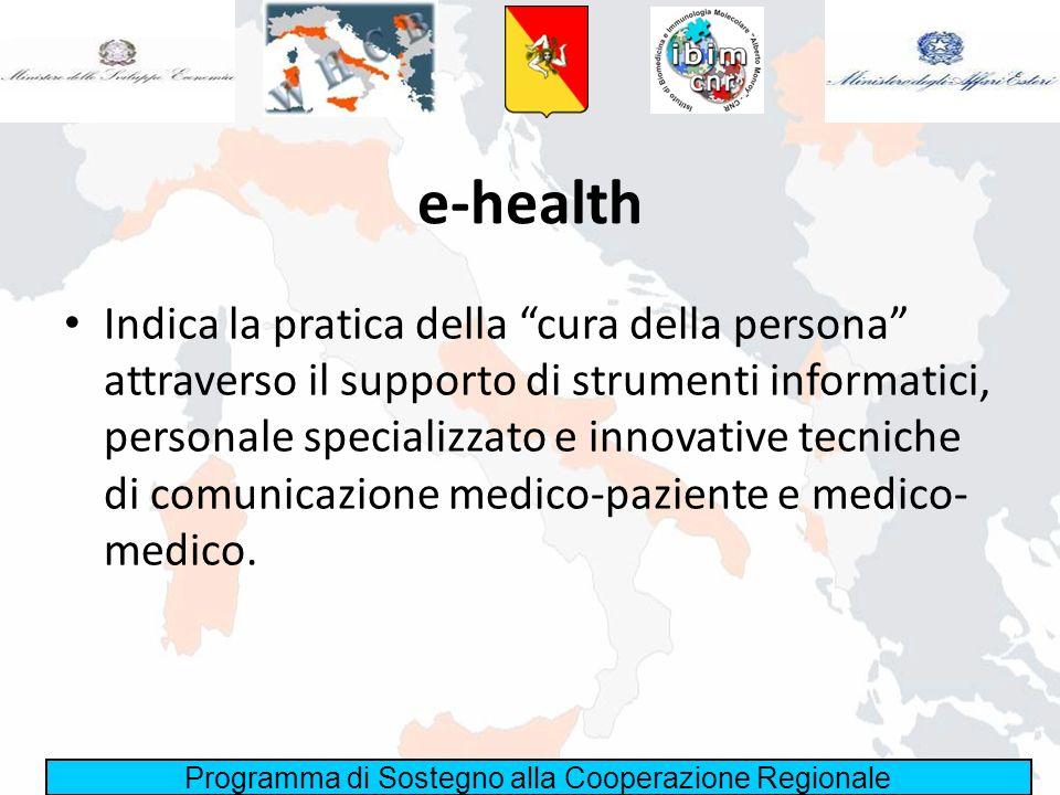 Programma di Sostegno alla Cooperazione Regionale e-health Indica la pratica della cura della persona attraverso il supporto di strumenti informatici,
