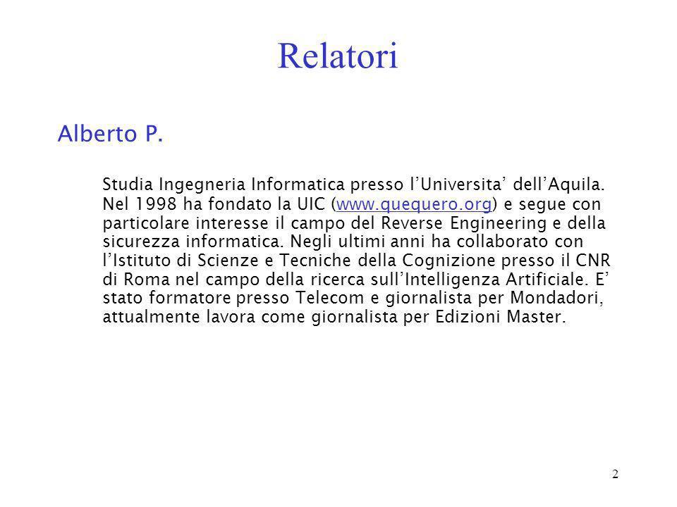2 Relatori Alberto P. Studia Ingegneria Informatica presso lUniversita dellAquila. Nel 1998 ha fondato la UIC (www.quequero.org) e segue con particola
