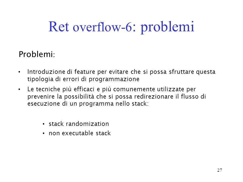 27 Ret overflow-6 : problemi Introduzione di feature per evitare che si possa sfruttare questa tipologia di errori di programmazione Le tecniche più e