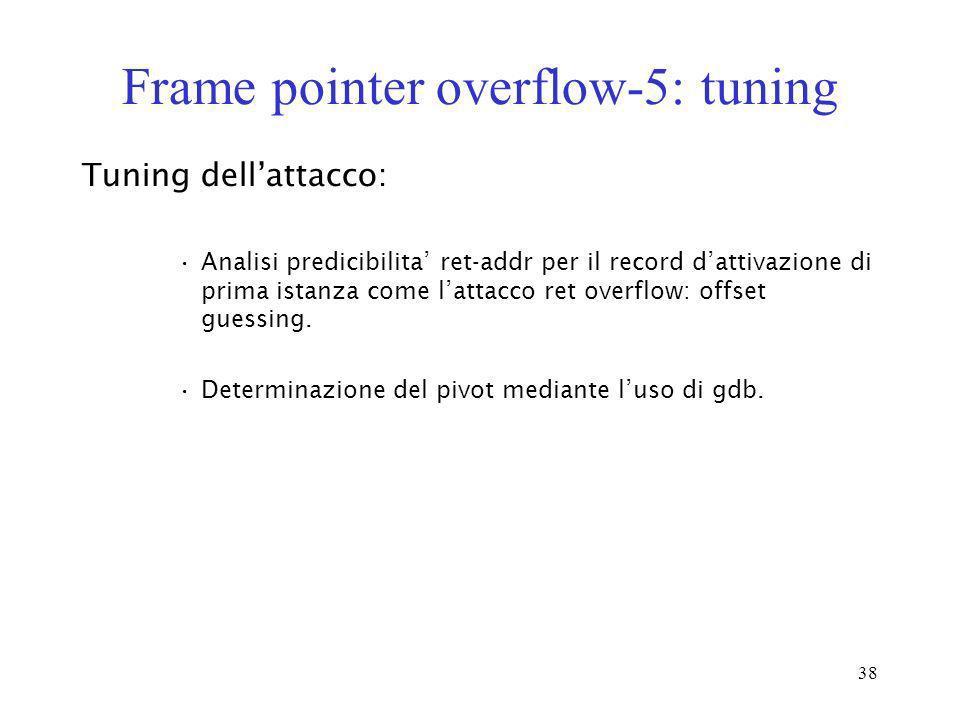 38 Frame pointer overflow-5: tuning Tuning dellattacco: Analisi predicibilita ret-addr per il record dattivazione di prima istanza come lattacco ret o