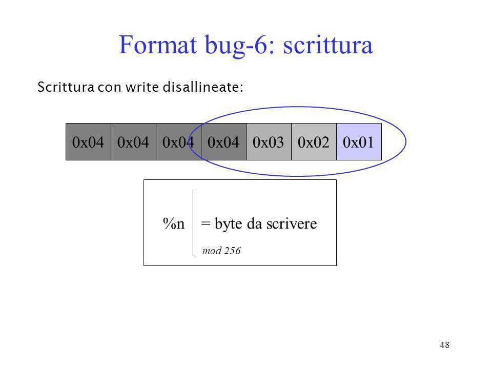 48 Format bug-6: scrittura Scrittura con write disallineate: 0x01 0x02 0x03 0x04 %n = byte da scrivere mod 256