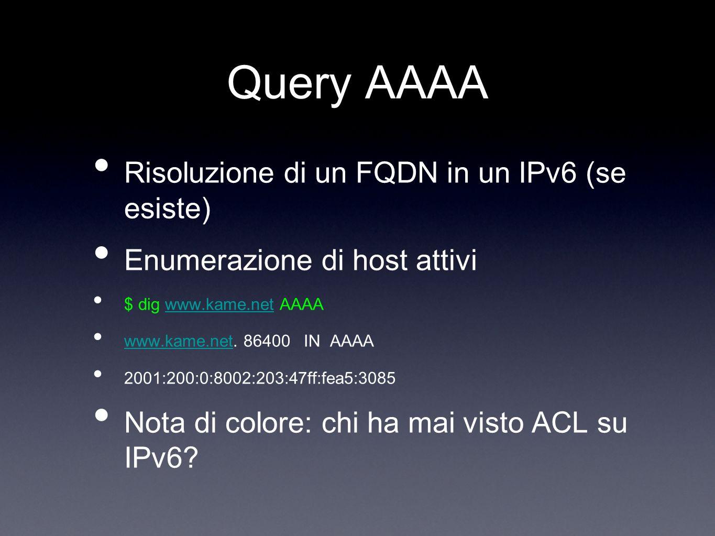 Query AAAA Risoluzione di un FQDN in un IPv6 (se esiste) Enumerazione di host attivi $ dig www.kame.net AAAAwww.kame.net www.kame.net. 86400 IN AAAA w