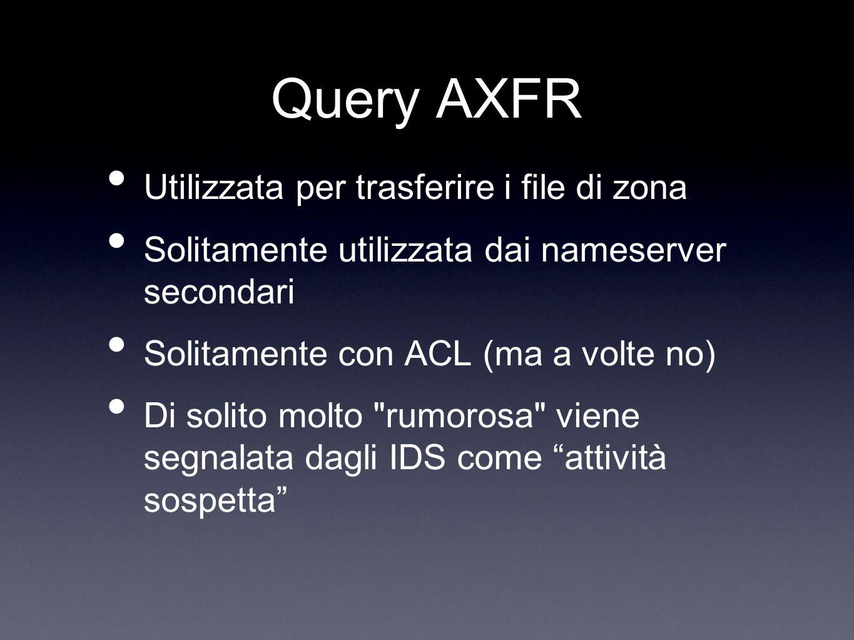 Query AXFR Utilizzata per trasferire i file di zona Solitamente utilizzata dai nameserver secondari Solitamente con ACL (ma a volte no) Di solito molt