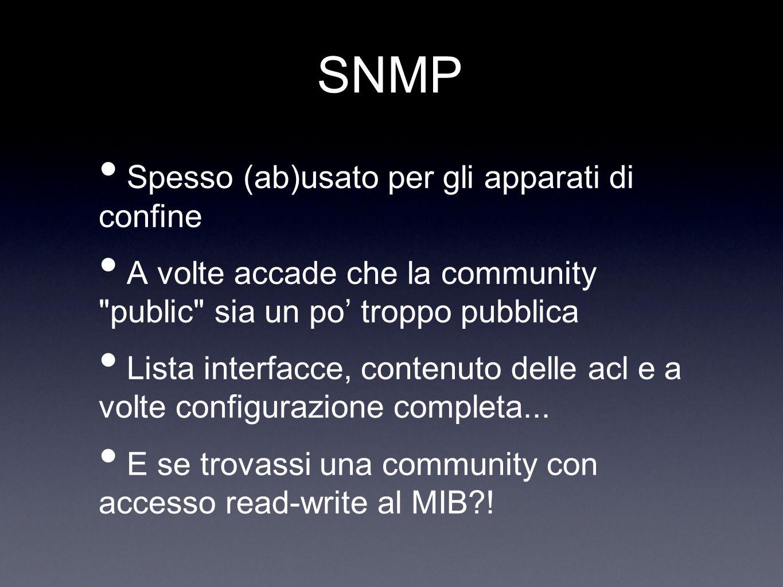 SNMP Spesso (ab)usato per gli apparati di confine A volte accade che la community