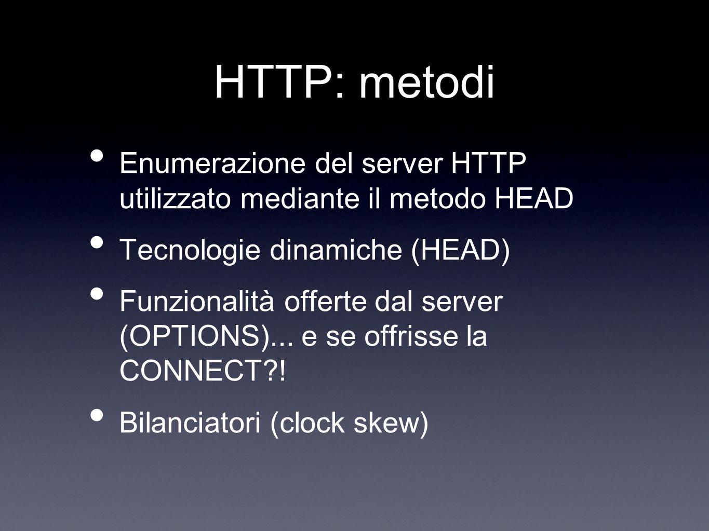HTTP: metodi Enumerazione del server HTTP utilizzato mediante il metodo HEAD Tecnologie dinamiche (HEAD) Funzionalità offerte dal server (OPTIONS)...