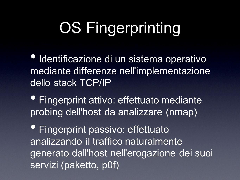 OS Fingerprinting Identificazione di un sistema operativo mediante differenze nell'implementazione dello stack TCP/IP Fingerprint attivo: effettuato m