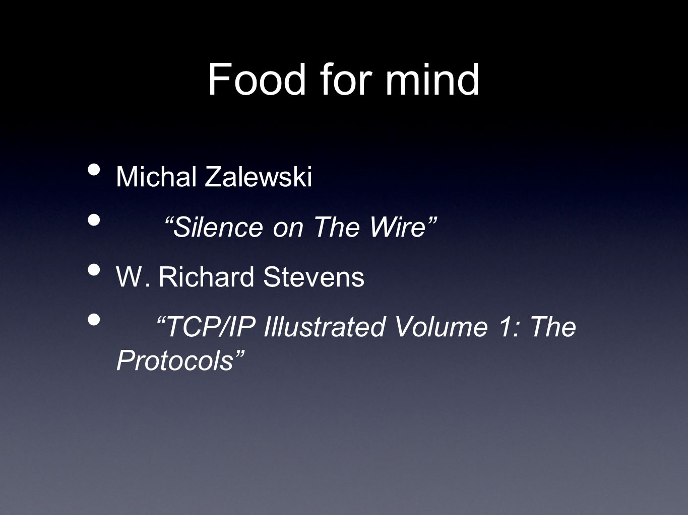 Food for mind Michal Zalewski Silence on The Wire W. Richard Stevens TCP/IP Illustrated Volume 1: The Protocols