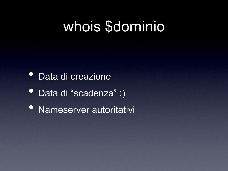whois $dominio Data di creazione Data di scadenza :) Nameserver autoritativi