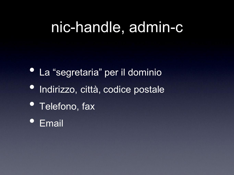 nic-handle, tech-c Il tecnico per il dominio Indirizzo, città, codice postale Telefono, fax Email