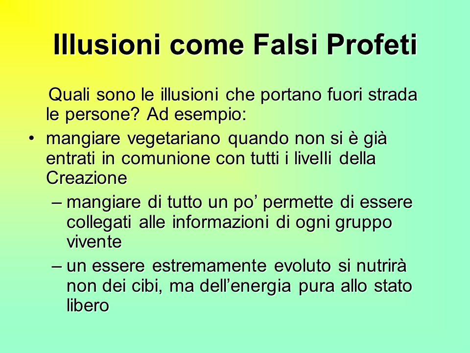 Illusioni come Falsi Profeti Quali sono le illusioni che portano fuori strada le persone? Ad esempio: Quali sono le illusioni che portano fuori strada