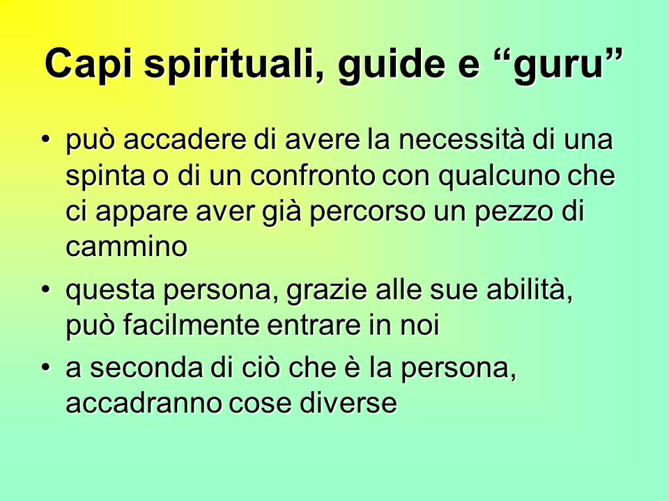Capi spirituali, guide e guru può accadere di avere la necessità di una spinta o di un confronto con qualcuno che ci appare aver già percorso un pezzo