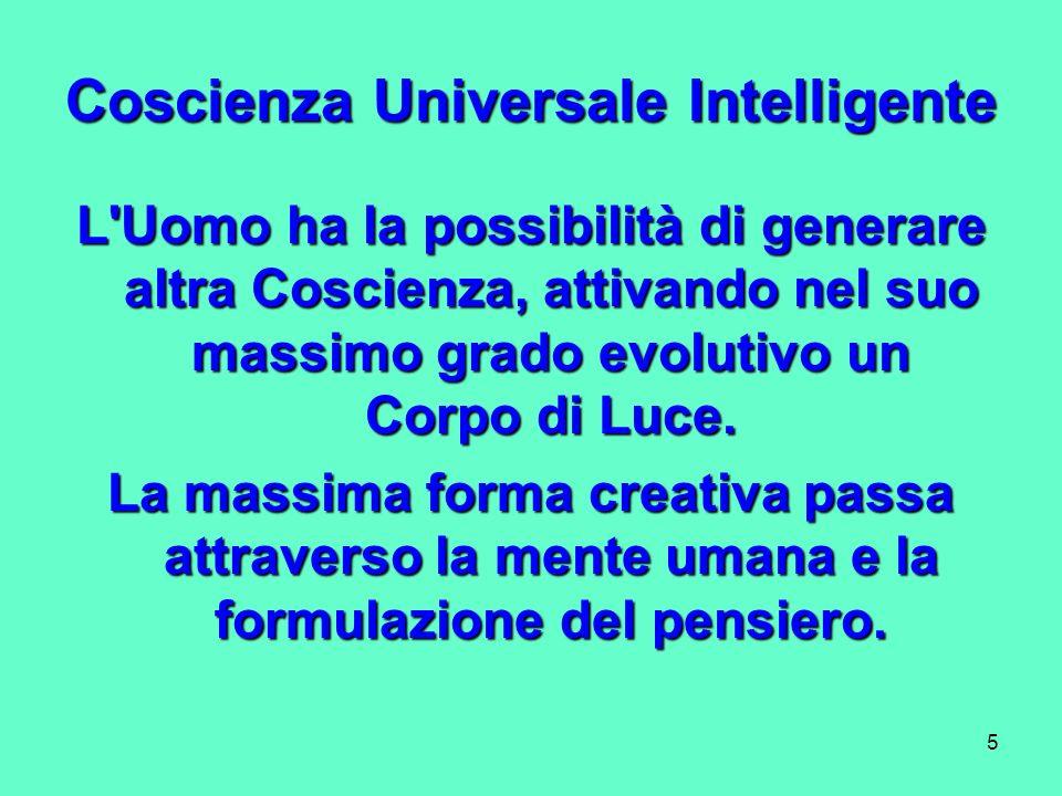 5 Coscienza Universale Intelligente L'Uomo ha la possibilità di generare altra Coscienza, attivando nel suo massimo grado evolutivo un Corpo di Luce.