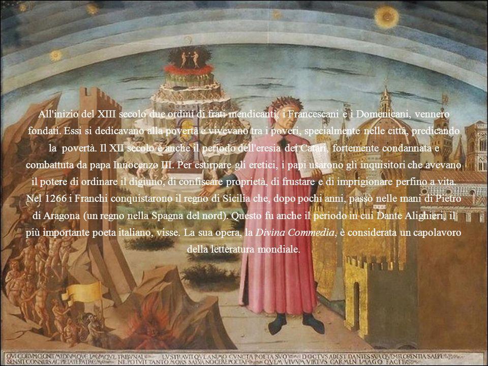 All'inizio del XIII secolo due ordini di frati mendicanti, i Francescani e i Domenicani, vennero fondati. Essi si dedicavano alla povertà e vivevano t