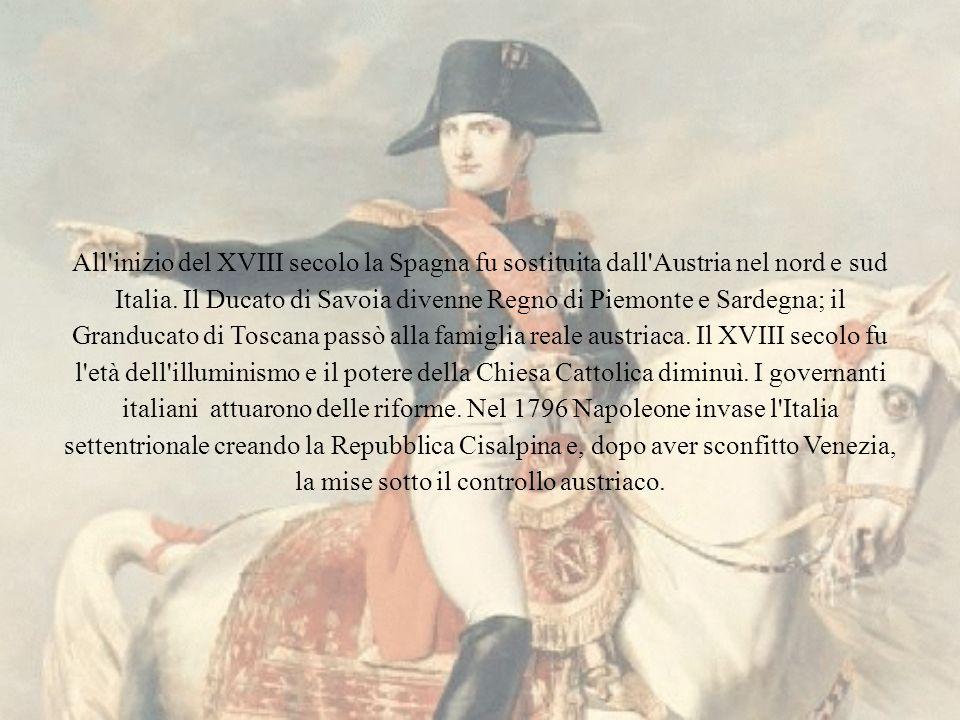 All'inizio del XVIII secolo la Spagna fu sostituita dall'Austria nel nord e sud Italia. Il Ducato di Savoia divenne Regno di Piemonte e Sardegna; il G
