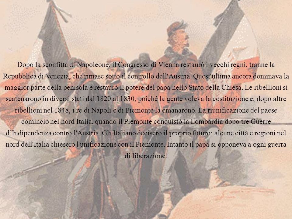 Dopo la sconfitta di Napoleone, il Congresso di Vienna restaurò i vecchi regni, tranne la Repubblica di Venezia, che rimase sotto il controllo dell'Au