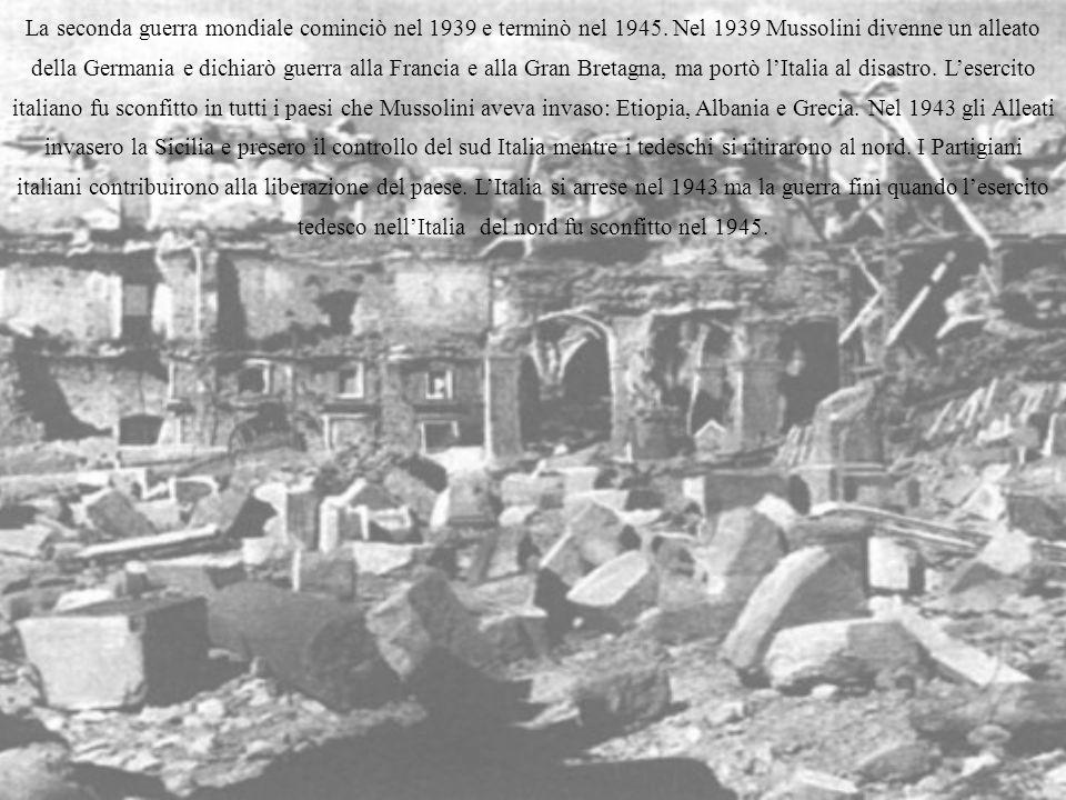 La seconda guerra mondiale cominciò nel 1939 e terminò nel 1945. Nel 1939 Mussolini divenne un alleato della Germania e dichiarò guerra alla Francia e