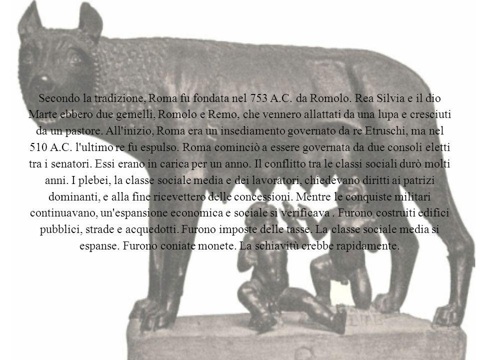 Secondo la tradizione, Roma fu fondata nel 753 A.C. da Romolo. Rea Silvia e il dio Marte ebbero due gemelli, Romolo e Remo, che vennero allattati da u