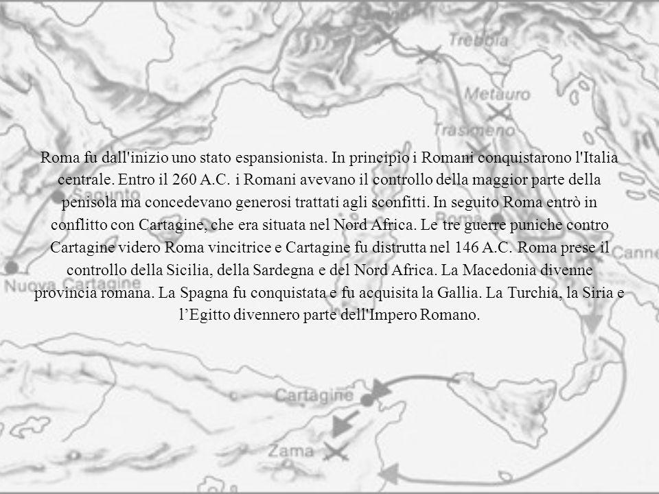 Roma fu dall'inizio uno stato espansionista. In principio i Romani conquistarono l'Italia centrale. Entro il 260 A.C. i Romani avevano il controllo de