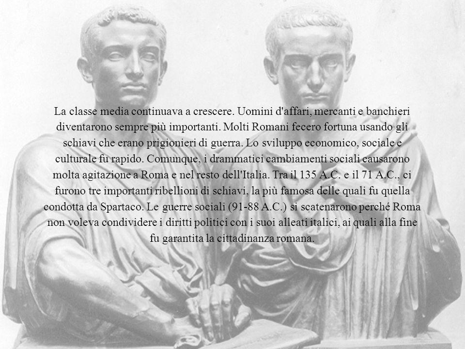 La classe media continuava a crescere. Uomini d'affari, mercanti e banchieri diventarono sempre più importanti. Molti Romani fecero fortuna usando gli